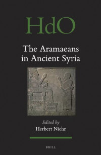 The Aramaeans in Ancient Syria (Handbook of Oriental Studies)