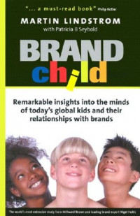 BRANDchild: Insights into the Minds of Today's Global Kids: Understanding Their Relationship with Brands