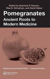 Pomegranates: Ancient Roots to Modern Medicine (Medicinal and Aromatic Plants - Industrial Profiles)