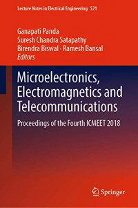 Microelectronics, Electromagnetics and Telecommunications: Proceedings of the Fourth ICMEET 2018 (Lecture Notes in Electrical Engineering)