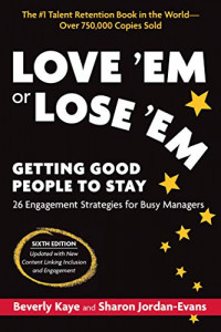Love 'Em or Lose 'Em, Sixth Edition: Getting Good People to Stay