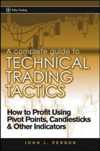 A Complete Guide to Technical Trading Tactics: How to Profit Using Pivot Points, Candlesticks & Other Indicators