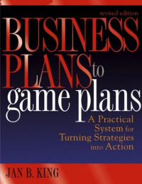 Business Plans to Game Plans : A Practical System for Turning Strategies into Action