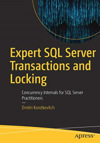 Expert SQL Server Transactions and Locking: Concurrency Internals for SQL Server Practitioners