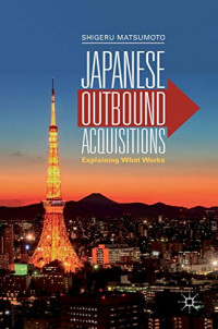 Japanese Outbound Acquisitions: Explaining What Works