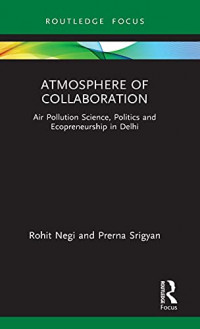 Atmosphere of Collaboration: Air Pollution Science, Politics and Ecopreneurship in Delhi