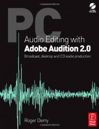 PC Audio Editing with Adobe Audition 2.0: Broadcast, desktop and CD audio production
