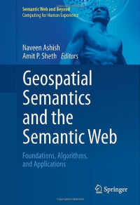 Geospatial Semantics and the Semantic Web: Foundations, Algorithms, and Applications (Semantic Web and Beyond)