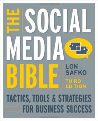 The Social Media Bible: Tactics, Tools, and Strategies for Business Success (Wiley Desktop Editions)