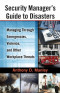 Security Manager's Guide to Disasters: Managing Through Emergencies, Violence, and Other Workplace Threats