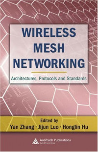 Wireless Mesh Networking: Architectures, Protocols and Standards