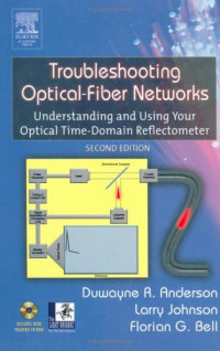 Troubleshooting Optical Fiber Networks, First Edition : Understanding and Using Optical Time-Domain Reflectometers