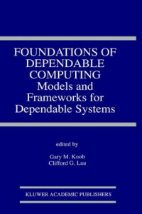 Foundations of Dependable Computing: Models and Frameworks for Dependable Systems