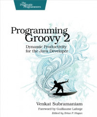 Programming Groovy 2: Dynamic Productivity for the Java Developer (Pragmatic Programmers)