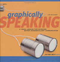 Graphically Speaking: A Visual Lexicon for Achieving Better Designer-Client Communication (Graphic Design)