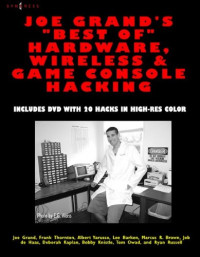 Joe Grand's Best of Hardware, Wireless, & Game Console Hacking: Includes DVD with 20 Hacks in High-Res Color