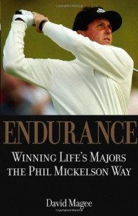 Endurance: Winning Life's Majors the Phil Mickelson Way