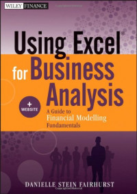 Using Excel for Business Analysis, + Website: A Guide to Financial Modelling Fundamentals (Wiley Finance)