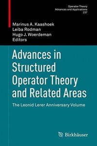 Advances in Structured Operator Theory and Related Areas: The Leonid Lerer Anniversary Volume (Operator Theory: Advances and Applications)