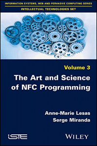 The Art and Science of NFC Programming (Information Systems, Web and Pervasive Computing Series: Intellectual Technologies Set)