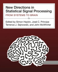 New Directions in Statistical Signal Processing: From Systems to Brains (Neural Information Processing)