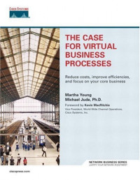 The Case for Virtual Business Processes : Reduce Costs, Improve Efficiencies, and Focus on Your Core Business
