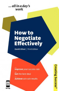 How to Negotiate Effectively: Improve Your Success Rate; Get the Best Deal; Achieve Win-Win Results (Creating Success)