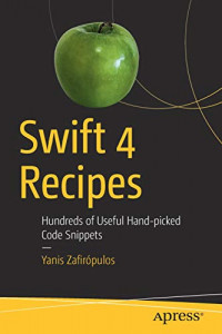 Swift 4 Recipes: Hundreds of Useful Hand-picked Code Snippets