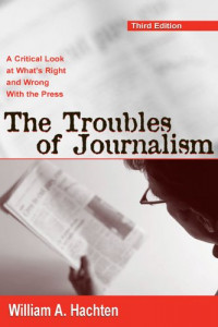 Troubles of Journalism: A Critical Look at What's Right and Wrong With the Press