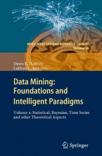 Data Mining: Foundations and Intelligent Paradigms: VOLUME 2: Statistical, Bayesian, Time Series and other Theoretical Aspects