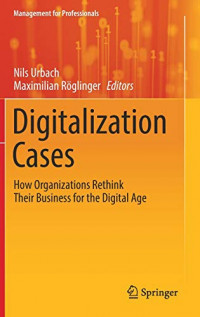 Digitalization Cases: How Organizations Rethink Their Business for the Digital Age (Management for Professionals)