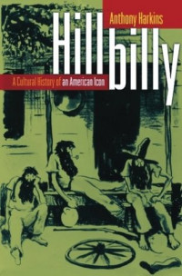 Hillbilly: A Cultural History of an American Icon