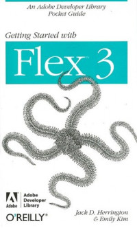 Getting Started with Flex 3: An Adobe Developer Library Pocket Guide for Developers (Adobe Developer Library)