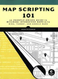 Map Scripting 101: An Example-Driven Guide to Building Interactive Maps with Bing, Yahoo!, and Google Maps