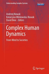 Complex Human Dynamics: From Mind to Societies (Understanding Complex Systems)