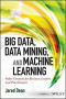 Big Data, Data Mining, and Machine Learning: Value Creation for Business Leaders and Practitioners (Wiley and SAS Business Series)