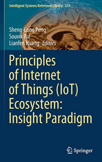 Principles of Internet of Things (IoT) Ecosystem: Insight Paradigm (Intelligent Systems Reference Library)