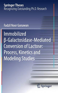 Immobilized ?-Galactosidase-Mediated Conversion of Lactose: Process, Kinetics and Modeling Studies (Springer Theses)