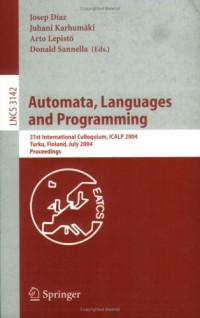Automata, Languages and Programming: 31st International Colloquium, ICALP 2004, Turku, Finland, July 12-16, 2004, Proceedings