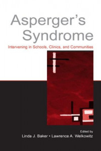 Asperger's Syndrome: Intervening in Schools, Clinics, and Communities