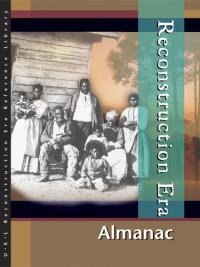 Reconstruction Era: Almanac Edition 1. (U X L Reconstruction Era Reference Library)