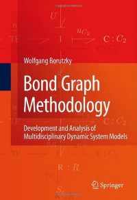 Bond Graph Methodology: Development and Analysis of Multidisciplinary Dynamic System Models
