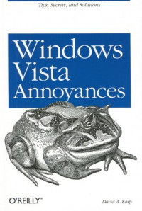 Windows Vista Annoyances: Tips, Secrets, and Hacks