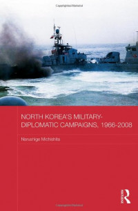 North Korea's Military-Diplomatic Campaigns, 1966-2008 (Routledge Security in Asia Pacific Series)