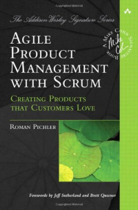 Agile Product Management with Scrum: Creating Products that Customers Love (Addison-Wesley Signature Series