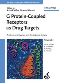 G Protein-Coupled Receptors as Drug Targets: Analysis of Activation and Constitutive Activity (Methods and Principles in Medicinal Chemistry) (v. 24)