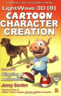 Lightwave 3D 8 Cartoon Character Creation, Volume 2: Rigging & Animation (Wordware Game and Graphics Library)