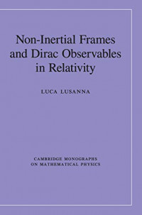Non-Inertial Frames and Dirac Observables in Relativity (Cambridge Monographs on Mathematical Physics)