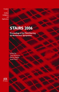 STAIRS 2006:  Proceedings of the Third Starting AI Researchers' Symposium, Volume 142 Frontiers in Artificial Intelligence and Applications