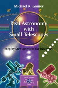 Real Astronomy with Small Telescopes: Step-by-Step Activities for Discovery (Patrick Moore's Practical Astronomy Series)